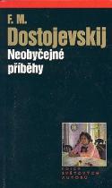 Fjodor Michajlovič Dostojevskij: Neobyčejné příběhy