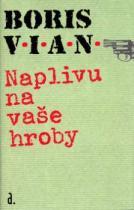 Boris Vian: Naplivu na vaše hroby