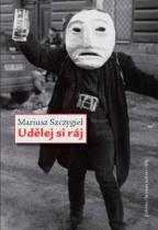 Mariusz Szczygieł: Udělej si ráj