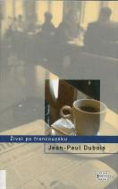 Jean-Paul Dubois: Život po francouzsku